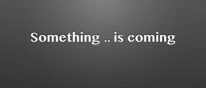 something..iscoming.001